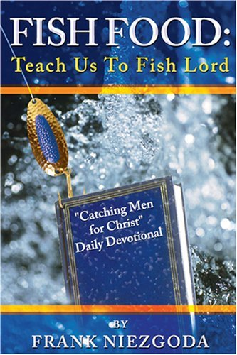 Fish Food: Teach Us to Fish Lord: ?Catching Men for Christ? Daily Devotional  by  Frank Niezgoda