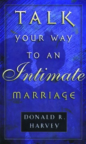 Talk Your Way to an Intimate Marriage  by  Donald R. Harvey