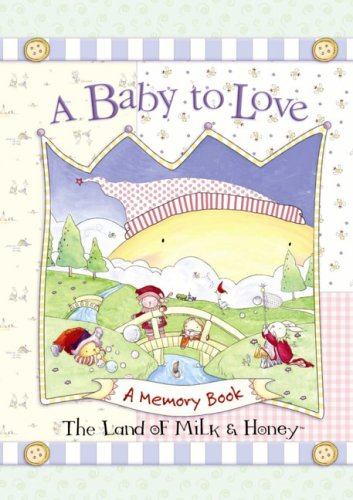A Baby to Love: A Memory Book  by  Land of Milk & Honey