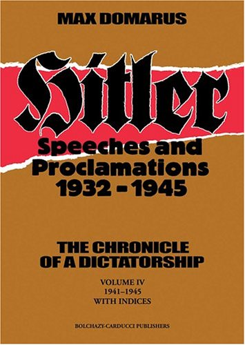 Hitler: Speeches & Proclamations 1932-1945: The Chronicle of a Dictatorship Max Domarus