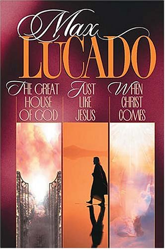 Max Lucado Omnibus: Just Like Jesus / the Great House of God / When Christ Comes Vol 3 (Lucado 3 in 1) Max Lucado