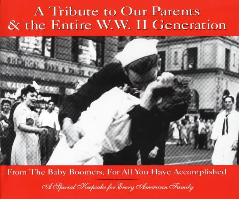 A Tribute to Our Parents & the Entire W. W. II Generation: From the Baby Boomers, for All You Have Accomplished  by  Christopher Dean White