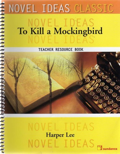 Novel Ideas Classic: Harper Lees To Kill A Mockingbird: Teacher Resource Book  by  Novel Ideas