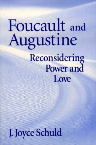 Foucault Augustine: Reconsidering Power and Love J. Joyce Schuld