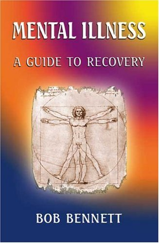 Mental Illness: A Guide To Recovery Bob Bennett
