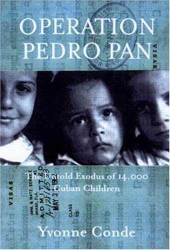 Operation Pedro Pan: The Untold Exodus of 14,048 Cuban Children  by  Yvonne Conde
