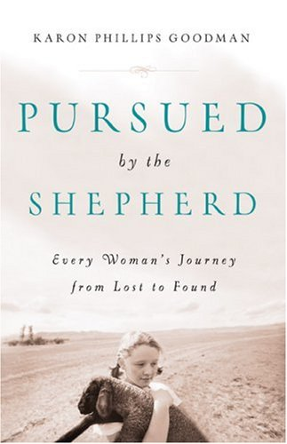Pursued the Shepherd: Every Womans Journey from Lost to Found by Karon Phillips Goodman