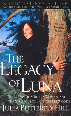 The Legacy of Luna: The Story of a Tree, a Woman, and the Struggle to Save the Redwoods  by  Julia Butterfly Hill