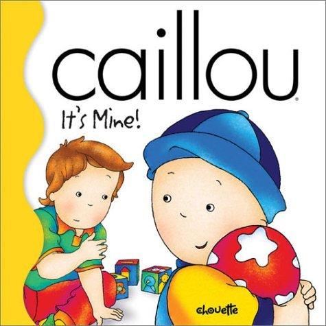 Caillou Its Mine!  by  Joceline Sanschagrin