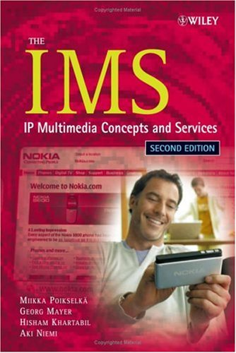 The IMS: IP Multimedia Concepts and Services in the Mobile Domain  by  Miikka Poikselka