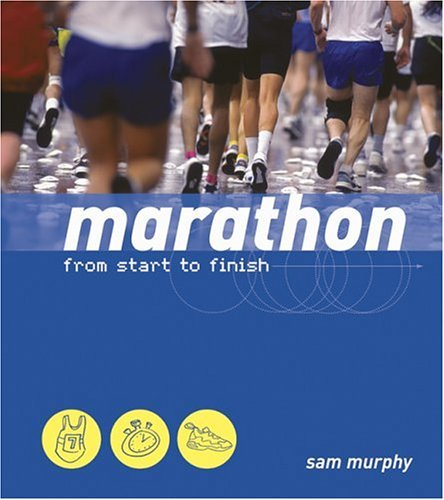 Marathon: From Start To Finish  by  Sam Murphy