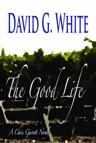 The Good Life: A Chris Garrett Novel  by  David G. White