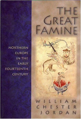 The Great Famine: Northern Europe in the Early Fourteenth Century William Chester Jordan