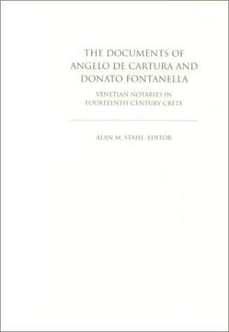The Documents Of Angelo De Cartura And Donato Fontanella: Venetian Notaries In Fourteenth Century Crete  by  Alan M. Stahl