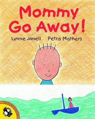 Mommy Go Away!  by  Lynne Jonell