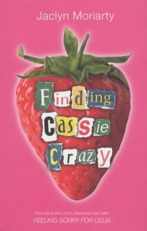 Finding Cassie Crazy (Ashbury/Brookfield, #2)  by  Jaclyn Moriarty