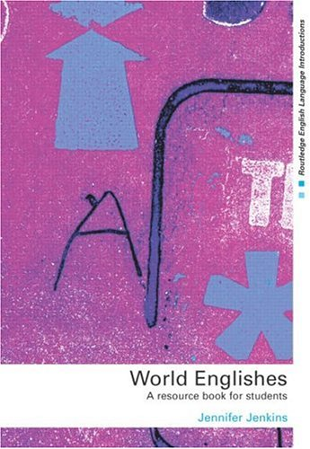 World Englishes: A Resource Book for Students Jennifer  Jenkins