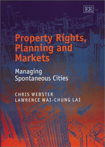 Property Rights, Planning, and Markets: Managing Spontaneous Cities Jancis Wai-Chung Robinson