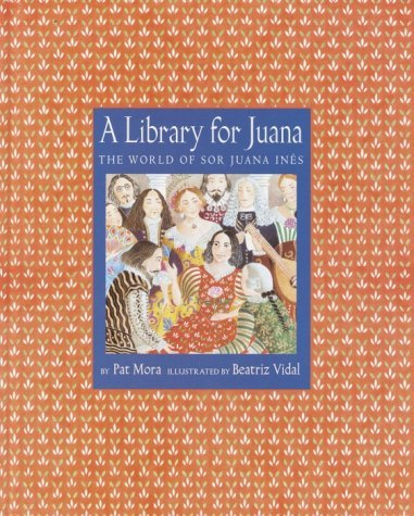 A Library for Juana: The World of Sor Juana Ines  by  Pat Mora