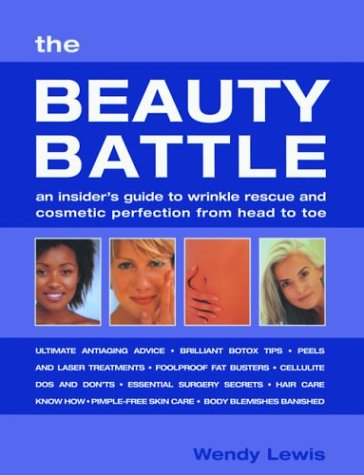 The Beauty Battle: An Insiders Guide to Wrinkle Rescue and Cosmetic Perfection from Head to Toe  by  Wendy Lewis