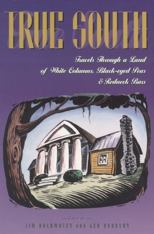 True South: Travels Through a Land of White Columns, Black-Eyed Peas and Redneck Bars  by  Jim Auchmutey