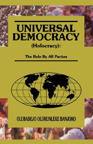 Universal Democracy  by  Olubadejo Olorunleke Banjoko