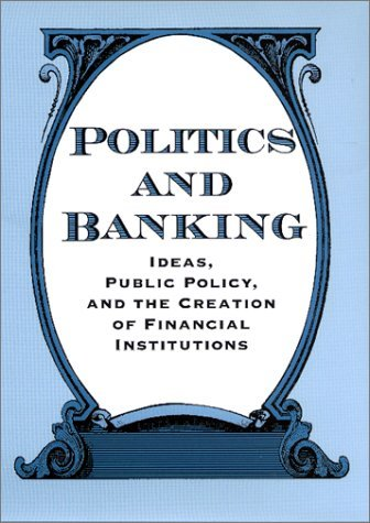 Politics and Banking: Ideas, Public Policy, and the Creation of Financial Institutions Susan Hoffmann