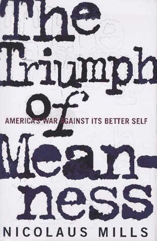 The Triumph of Meanness: Americas War Against Its Better Self  by  Nicolaus Mills