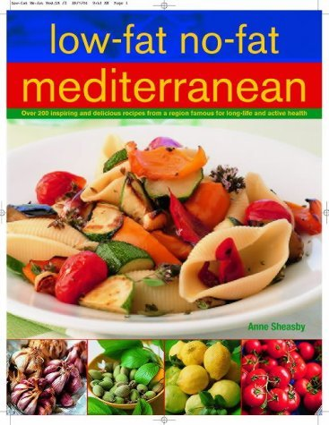 Low Fat No Fat Mediterranean: Over 200 Inspiring And Delicious Recipes From A Region Famous For Long Life And Active Health  by  Anne Sheasby