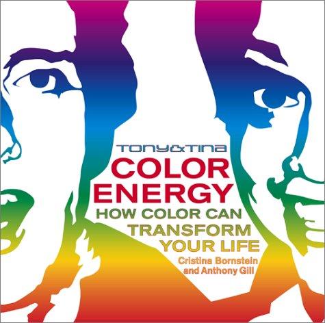 Tony & Tina Color Energy: How Color Can Transform Your Life  by  Cristina Bornstein