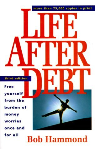 Life After Debt: Free Yourself from the Burden of Money Worries Once and for All  by  Bob Hammond