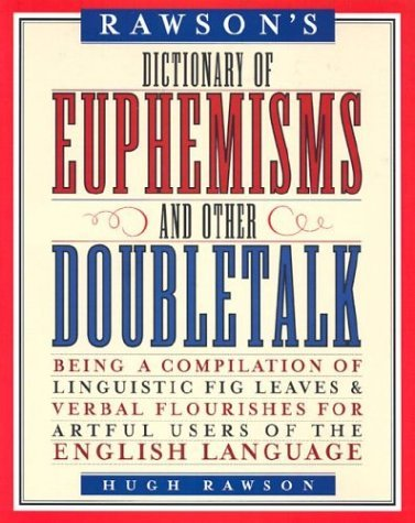 Dictionary of Euphemisms and Other Doubletalk Hugh Rawson