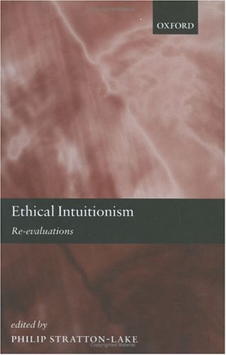Ethical Intuitionism: Re Evaluations Philip Stratton-Lake