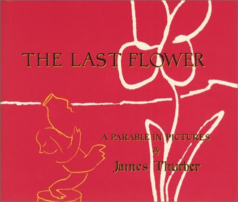The Last Flower: A Parable in Pictures  by  James Thurber