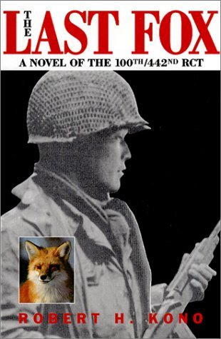 The Last Fox: A Novel of the 100th/442nd RCT Robert H Kono
