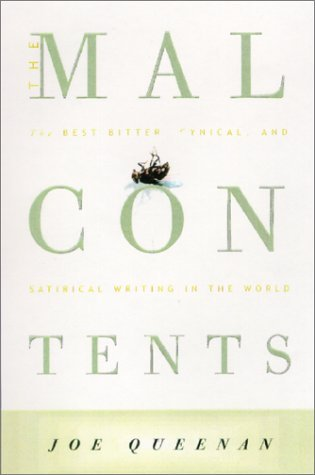 The Malcontents: The Best Bitter, Cynical, and Satirical Writing in the World Joe Queenan
