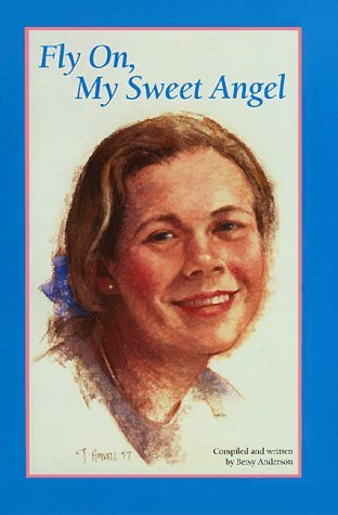 Fly On, My Sweet Angel  by  Betsy Anderson