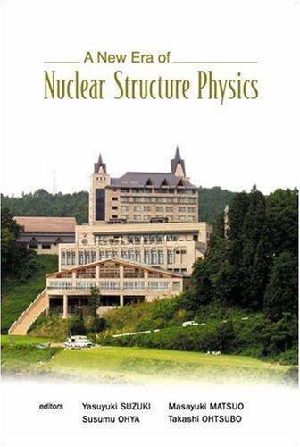A New Era Of Nuclear Structure Physics: Proceedings Of The International Symposium, Kurokawa Village, Niigata, Japan  19  22 November 2003  by  Takashi Ohtsubo