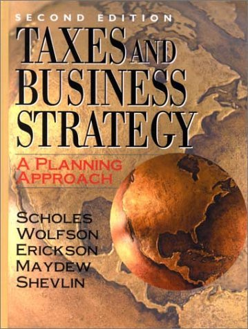 Taxes And Business Strategy: A Planning Approach  by  Myron S. Scholes