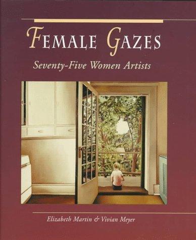 Female Gazes: Seventy Five Women Artists  by  Elizabeth Martin