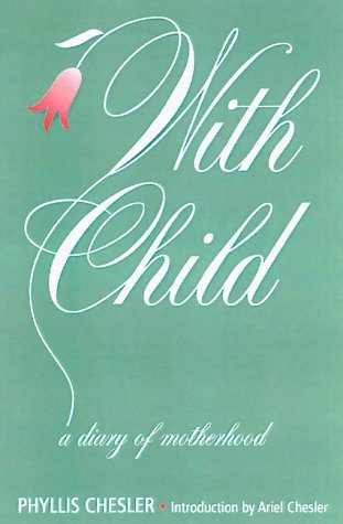 With Child: A Diary of Motherhood Phyllis Chesler