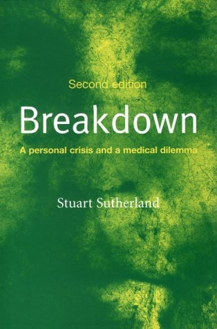 Breakdown: A Personal Crisis And A Medical Dilemma  by  N.S. Sutherland