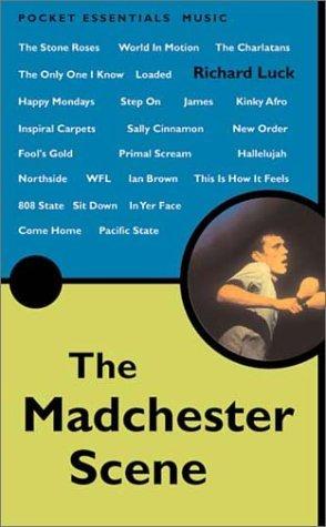The Madchester Scene (Pocket Essentials Richard Luck