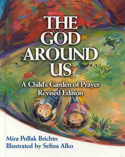 The God Around Us: A Childs Garden of Prayer  by  Mira Pollak Brichto