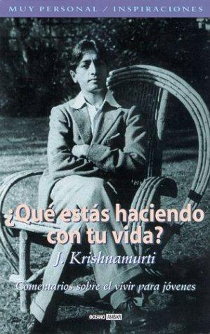 Que Estas Haciendo Con Tu Vida: What Are You Doing With Your Life? Teen Books On Living (Teen Books On Living) Jiddu Krishnamurti