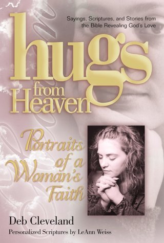 Hugs/Heaven - A Womans Faith: Sayings, Scriptures, and Stories from the Bible Revealing Gods Love  by  Debbie Cleveland