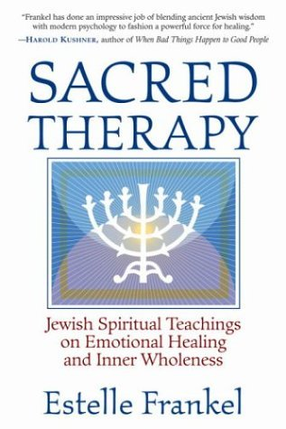 Sacred Therapy: Jewish Spiritual Teachings on Emotional Healing and Inner Wholeness  by  Estelle Frankel