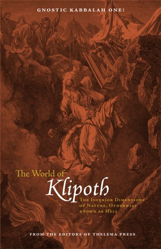 Gnostic Kabbalah One: The World of Klipoth: The Inferior Dimensions of Nature, Otherwise Known as Hell  by  Editors of Thelema Press