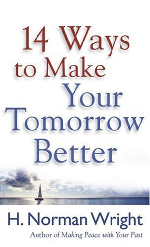 14 Ways To Make Your Tomorrow Better H. Norman Wright