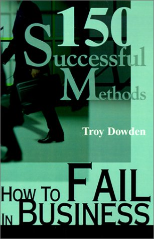 How To Fail In Business  by  Troy Dowden